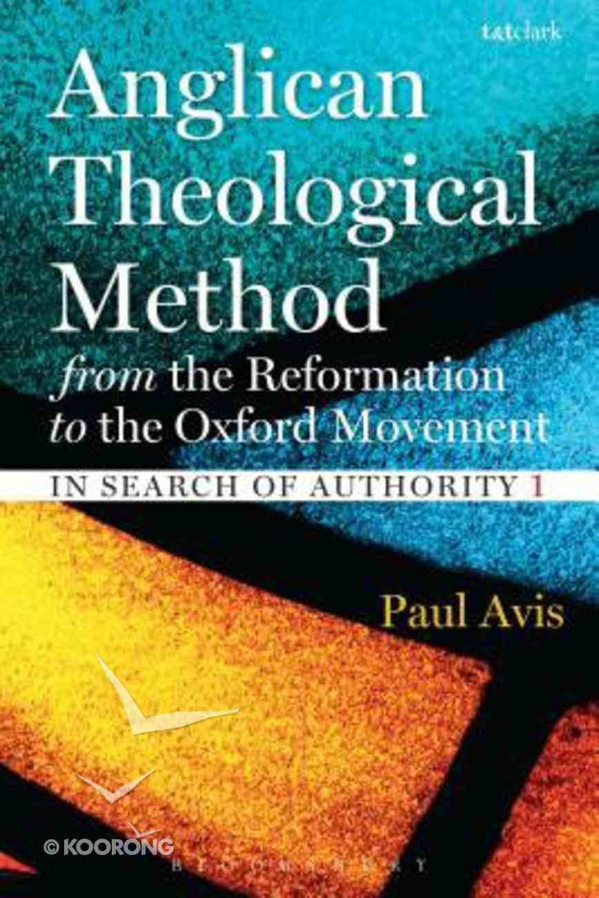 Anglican Theological Method From the Reformation to the Oxford Movement Paperback
