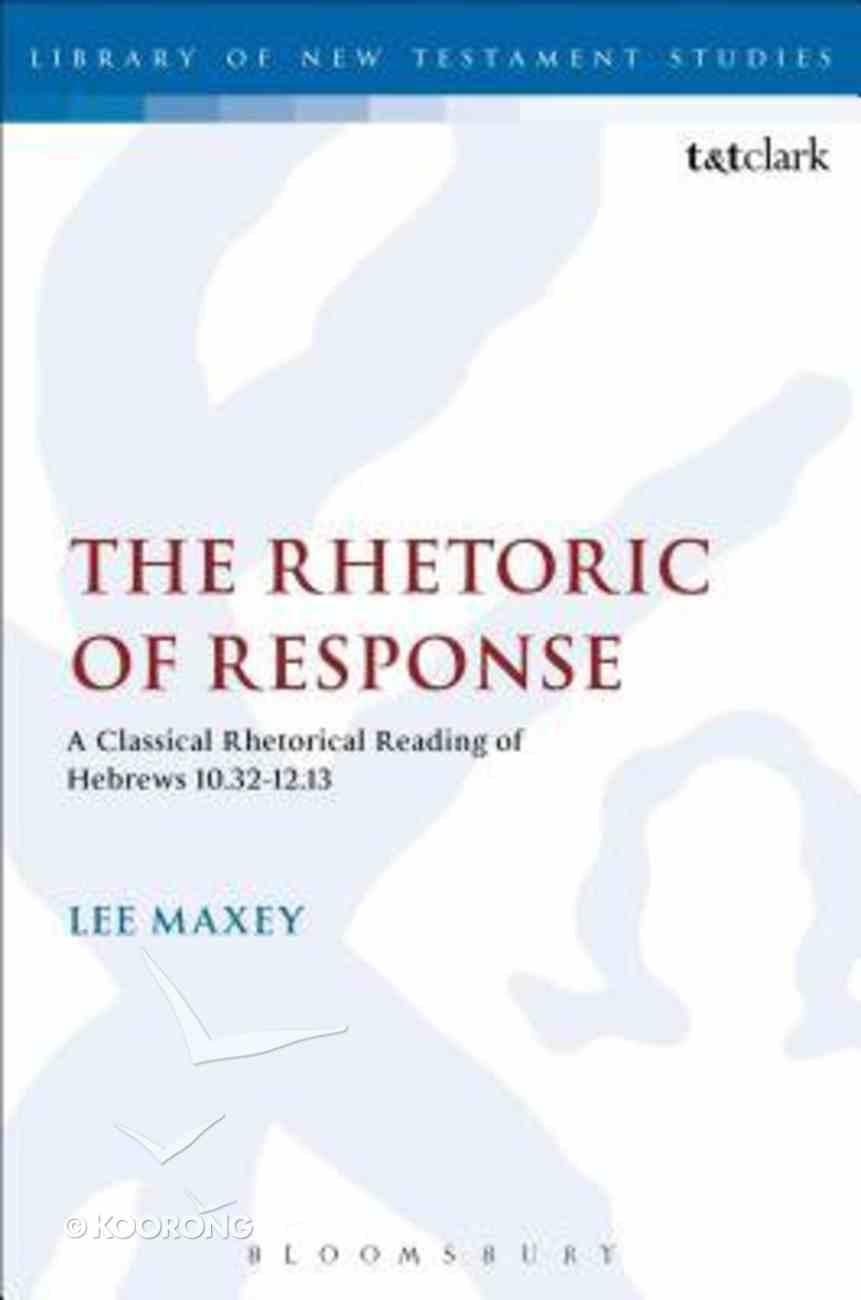 The Rhetoric of Response (Library Of New Testament Studies Series) Hardback