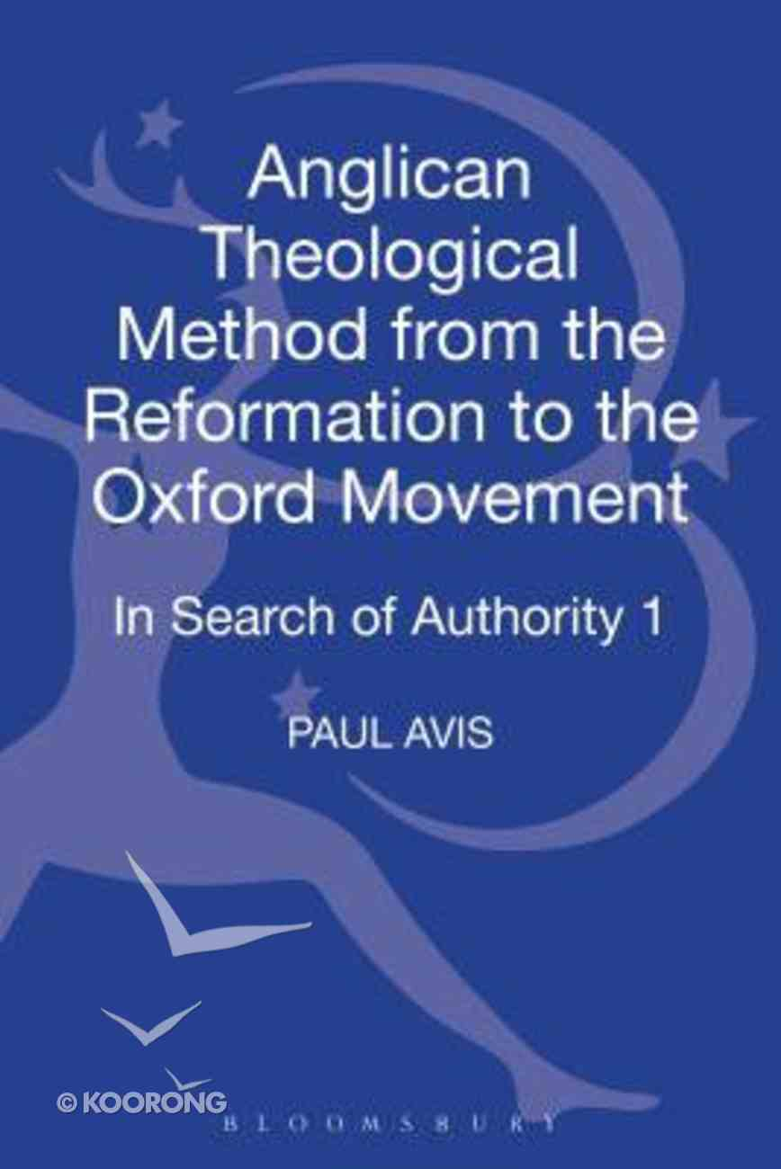 Anglican Theological Method From the Reformation to the Oxford Movement Hardback