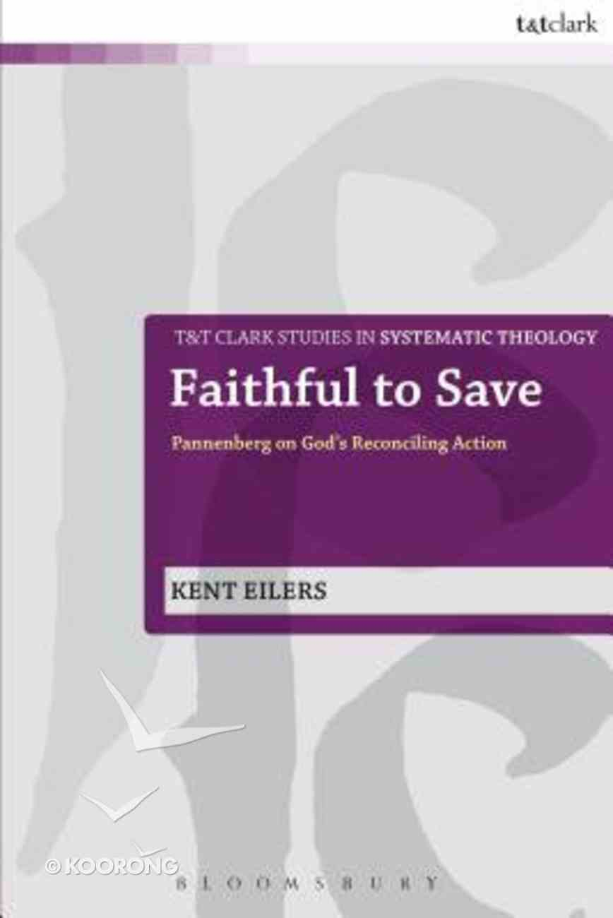 Faithful to Save (T&t Clark Studies In Systematic Theology Series) Paperback