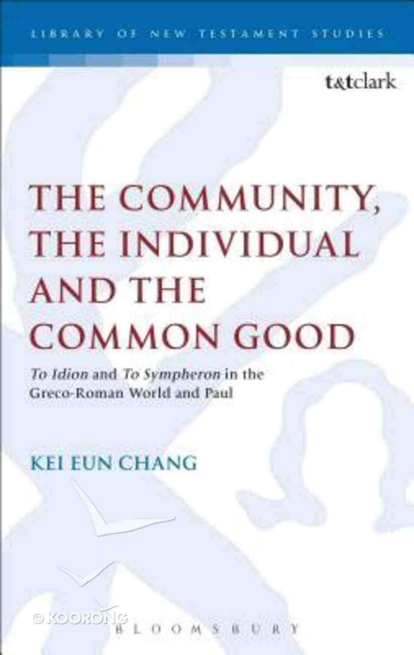Community, the Individual and the Common Good, the (Library Of New Testament Studies Series) Hardback