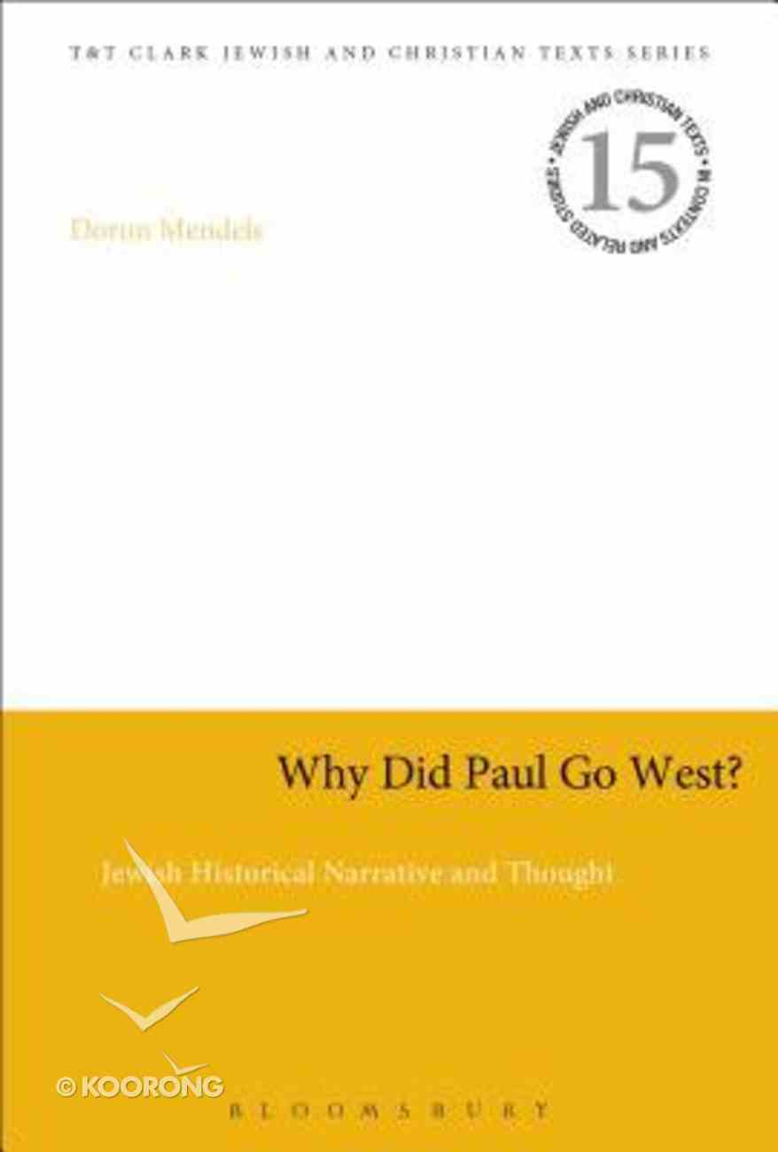 Why Did Paul Go West? (Jewish & Christian Texts In Context & Related Studies Series) Hardback