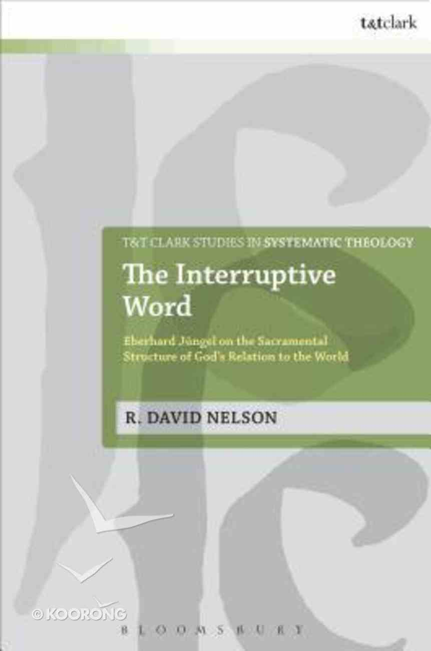 The Interruptive Word (T&t Clark Studies In Systematic Theology Series) Hardback