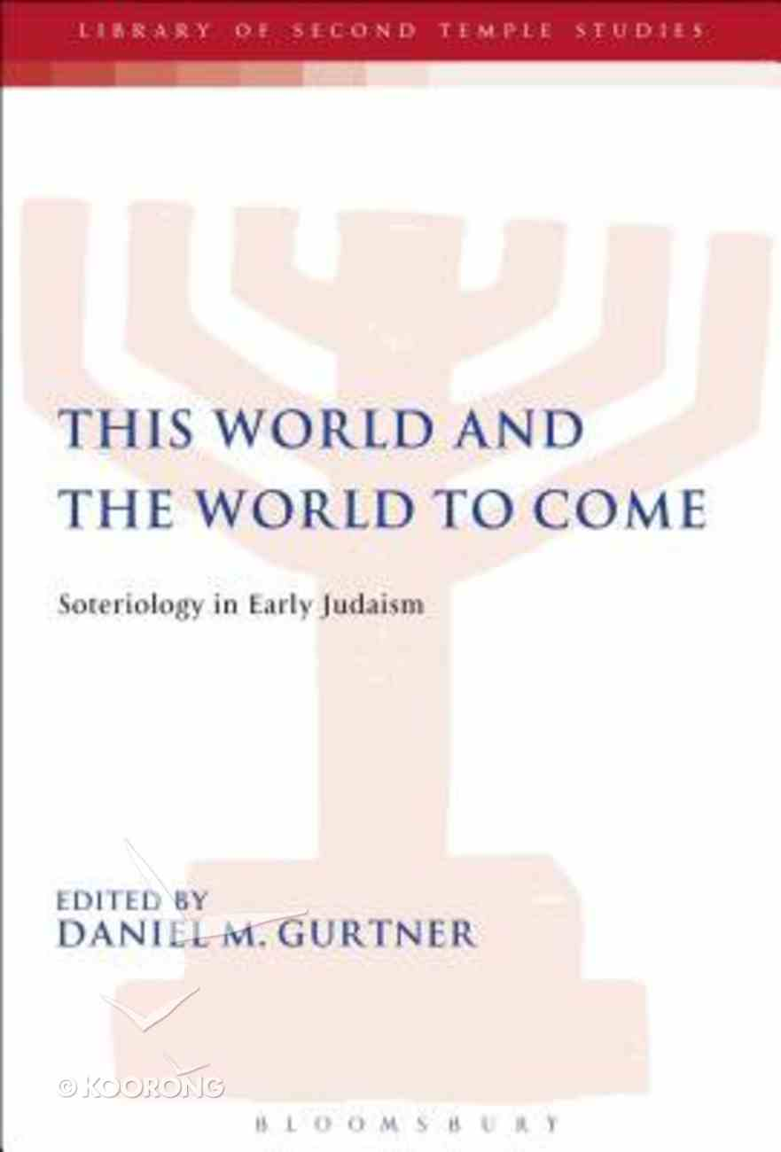 This World and the World to Come (Library Of Second Temple Studies Series) Paperback