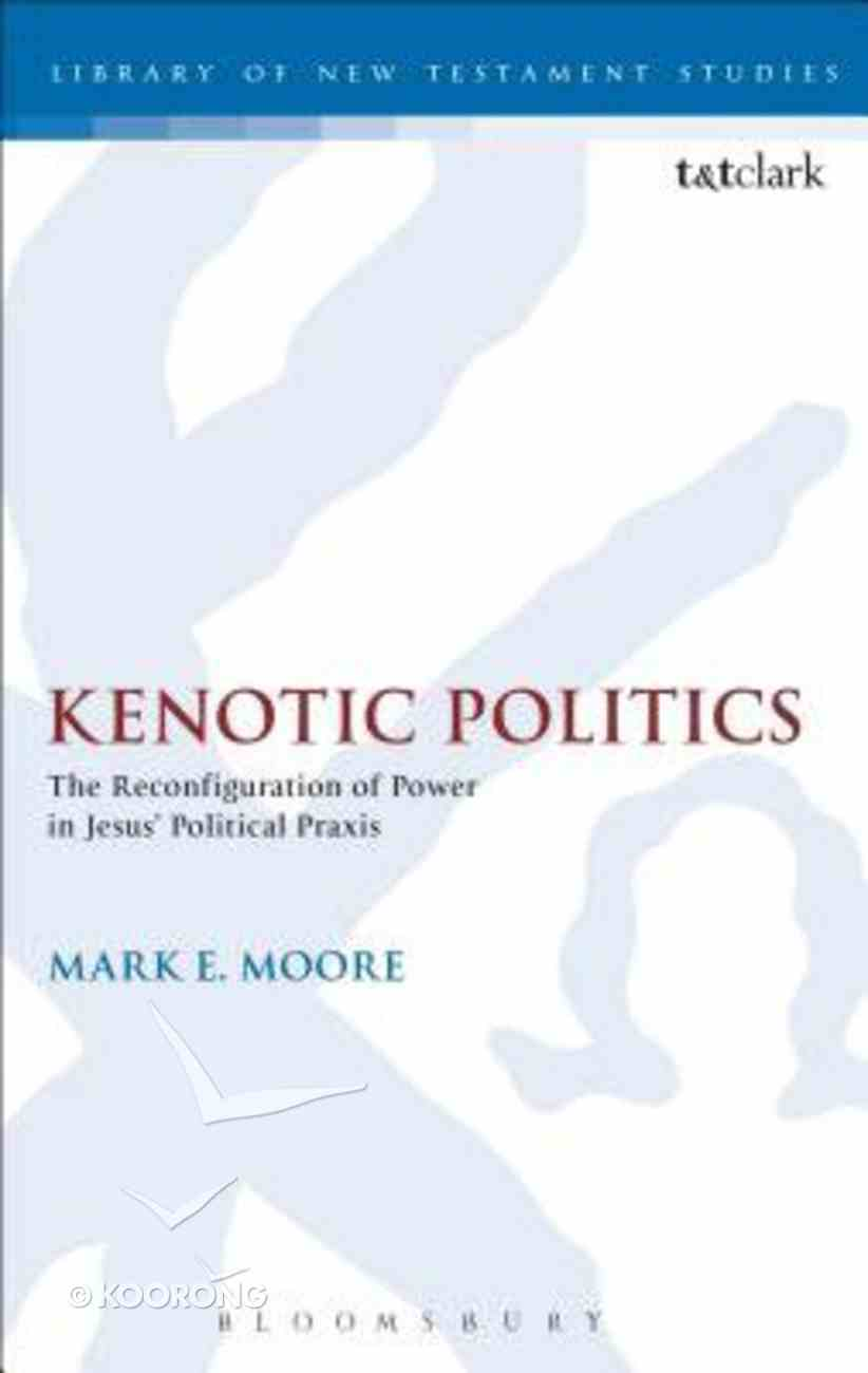 Kenotic Politics (Library Of New Testament Studies Series) Hardback