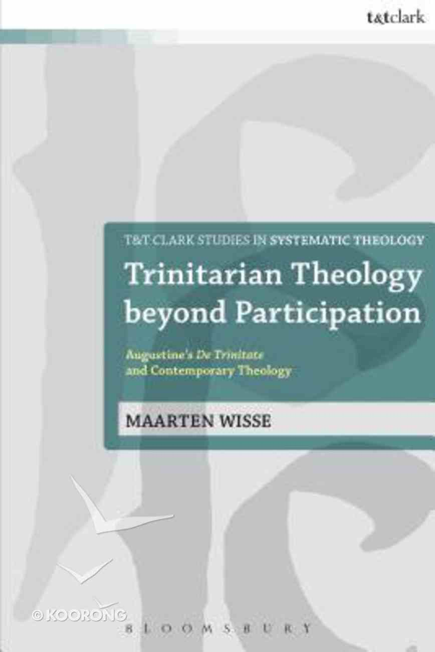Trinitarian Theology Beyond Participation (T&t Clark Studies In Systematic Theology Series) Paperback