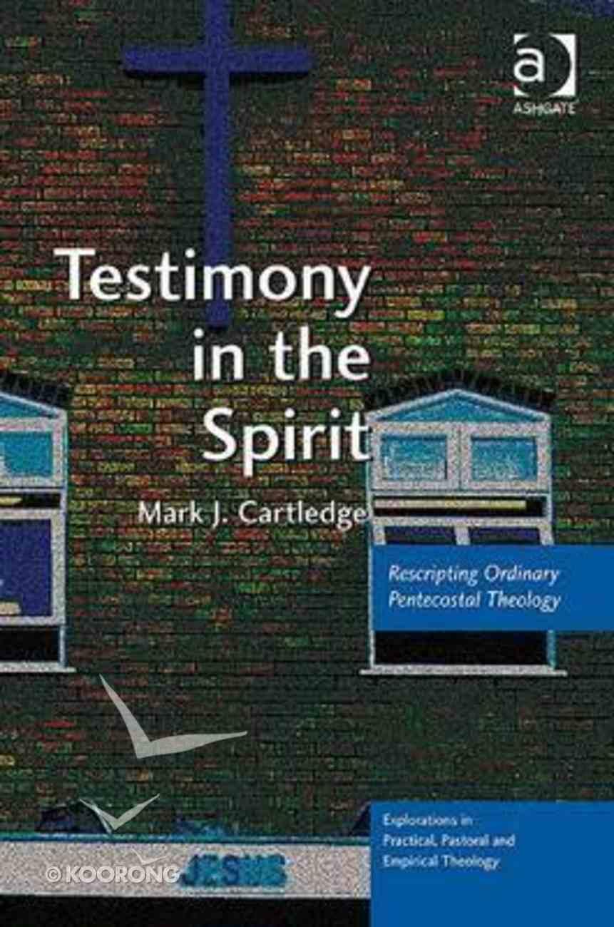 Testimony in the Spirit Rescripting Ordinary Pentecostal Theology Hardback