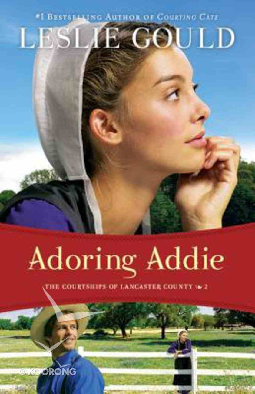 Adoring Addie (#02 in The Courtships Of Lancaster County Series) Paperback