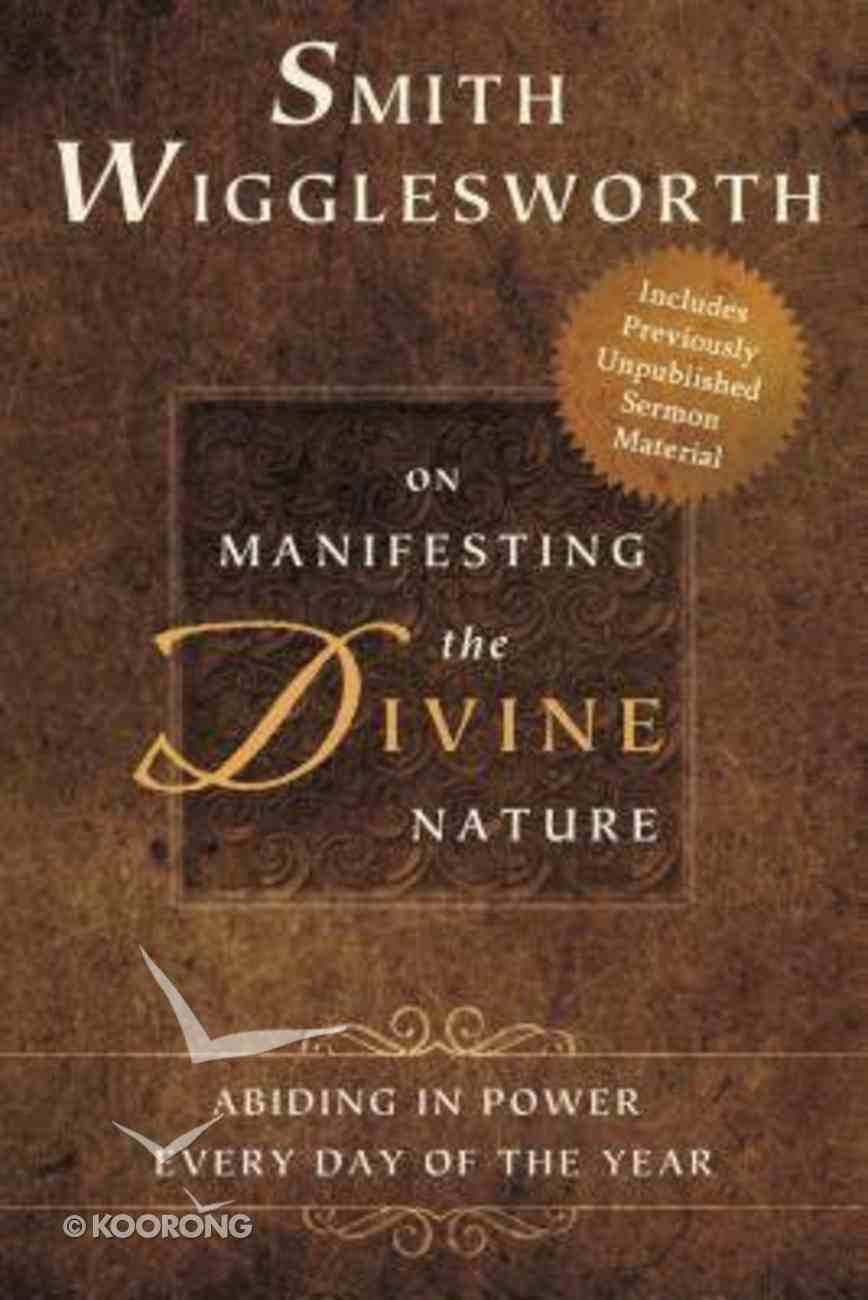 Smith Wigglesworth on Manifesting the Divine Nature Paperback