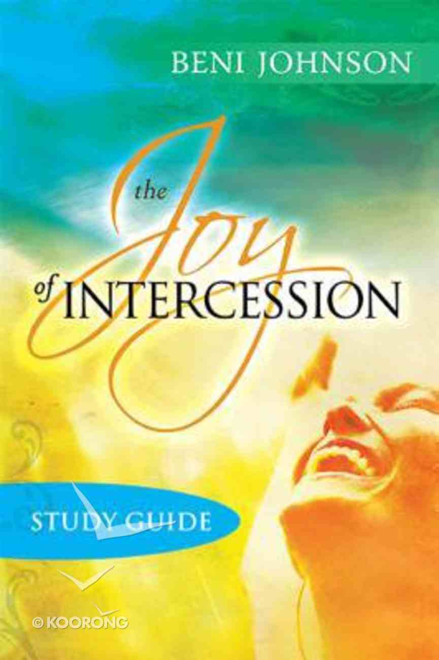 The Joy of Intercession: Becoming a Happy Intercessor (Study Guide) Paperback