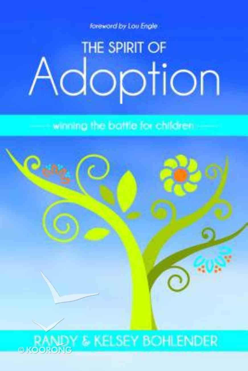 The Spirit of Adoption: Winning the Battle For the Children Paperback