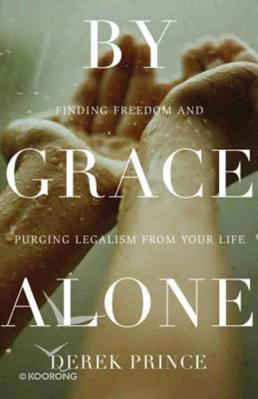 By Grace Alone: Finding Freedom and Purging Legalism From Your Life Paperback