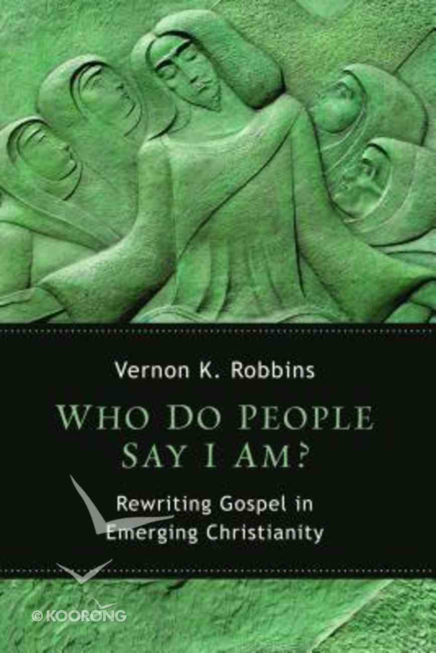 Who Do People Say I Am? Rewriting Gospel in Emerging Christianity Paperback