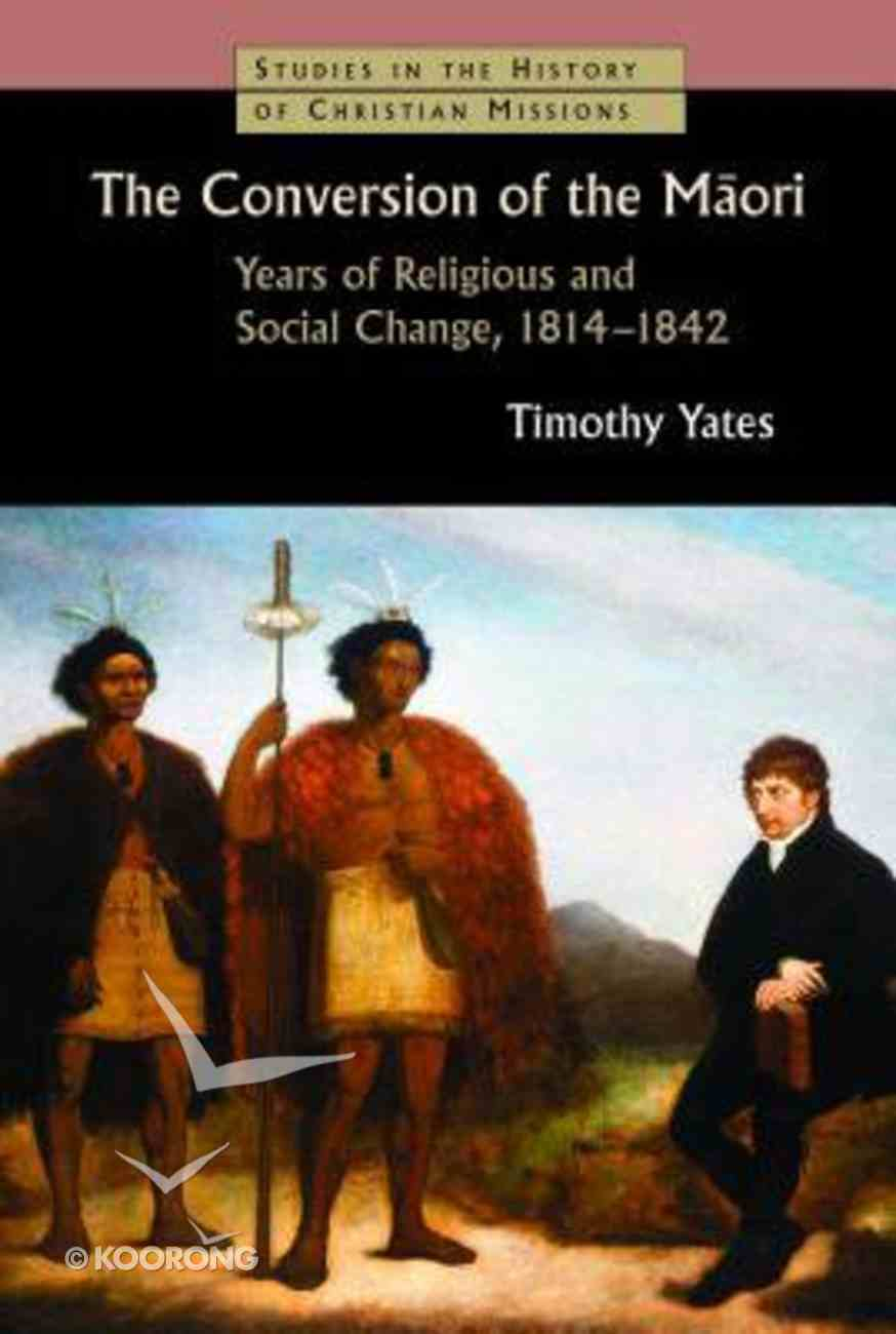 Shcm: The Conversion of the Maori: Years of Religious and Social Change, 1814-1842 Paperback