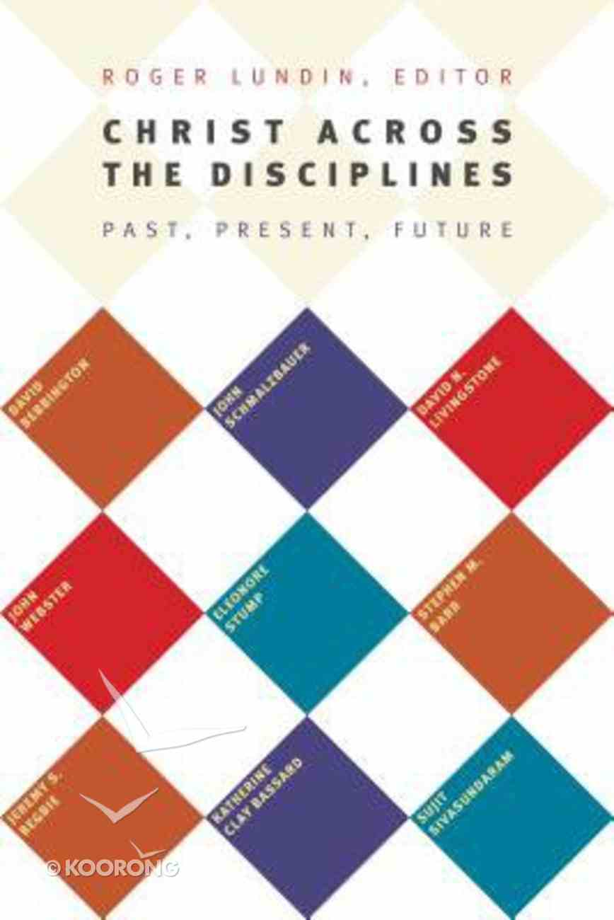 Christ Across the Disciplines: Past, Present, Future Paperback