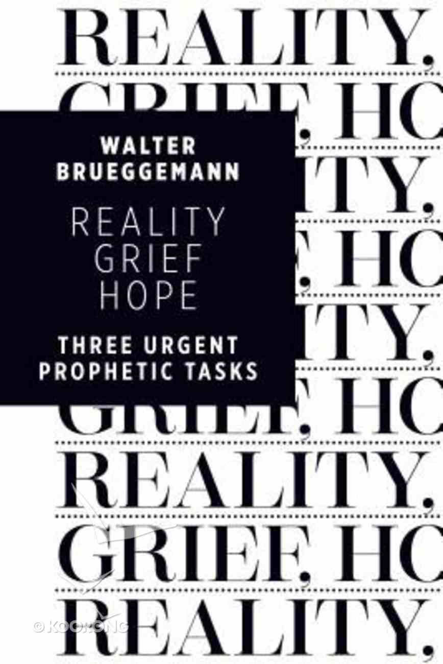 Reality, Grief, Hope: Three Urgent Prophetic Tasks Paperback