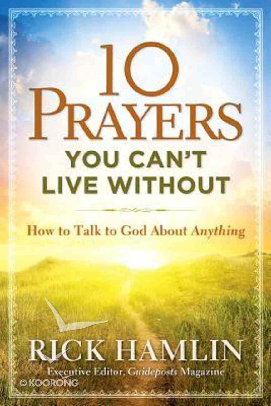 10 Prayers You Can't Live Without Paperback