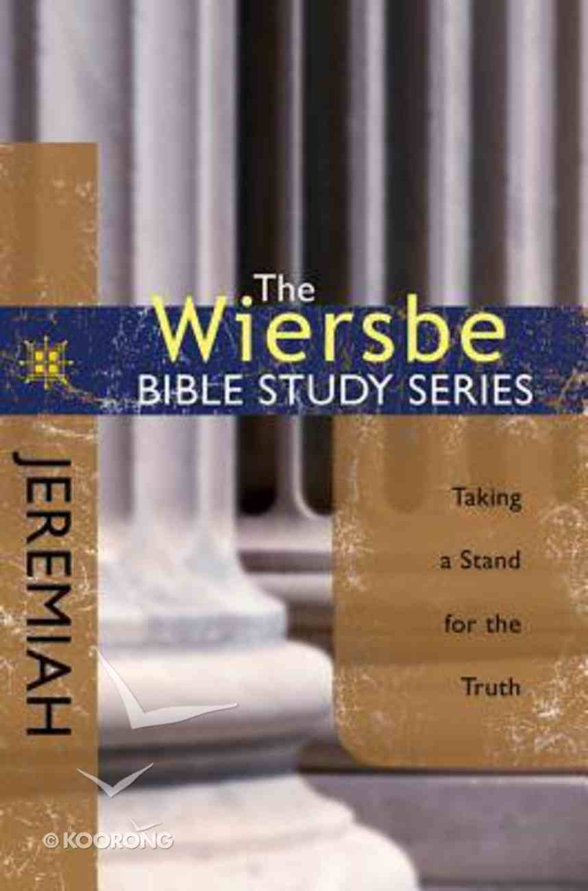 Jeremiah: Taking a Stand For the Truth (Wiersbe Bible Study Series) Paperback