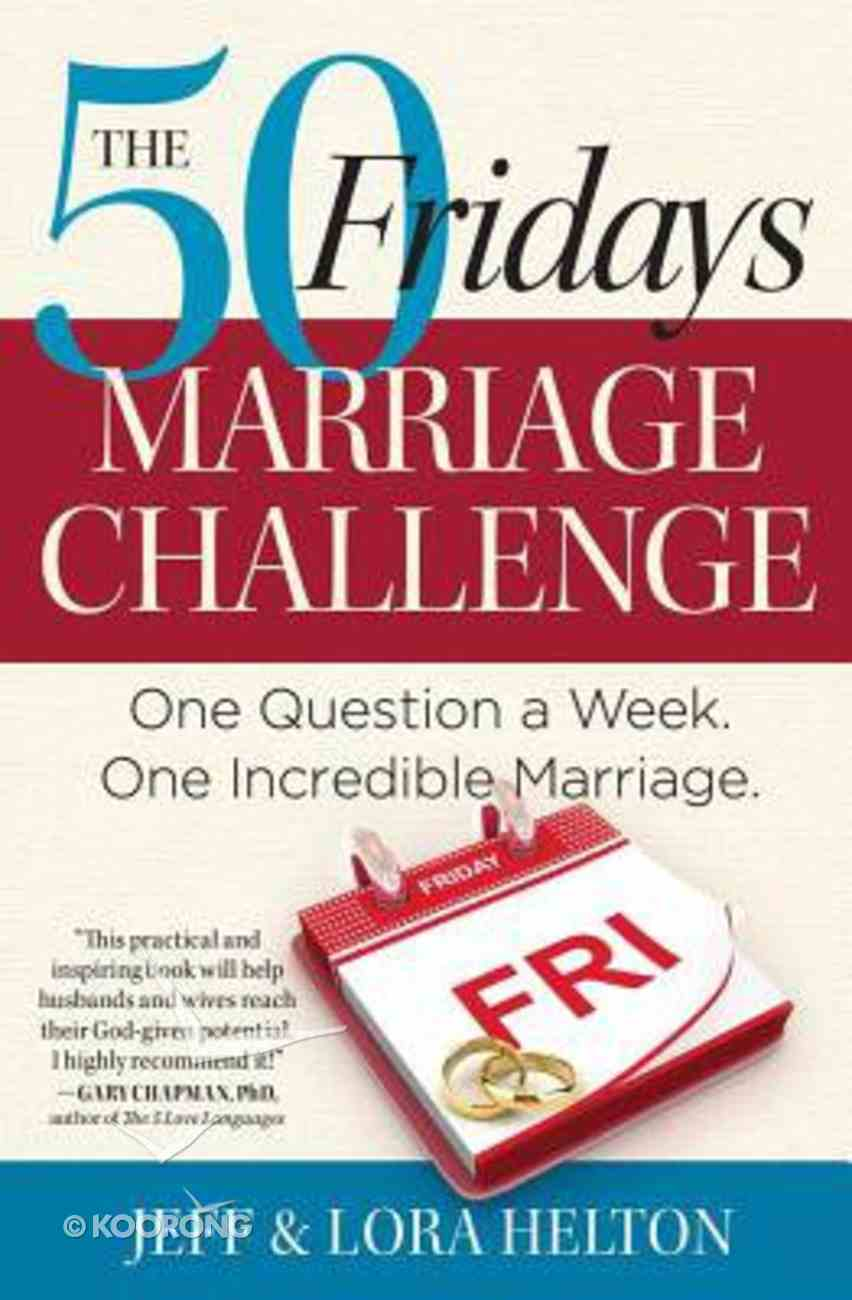 The 50 Fridays Marriage Challenge: One Question a Week. One Incredible Marriage. Paperback