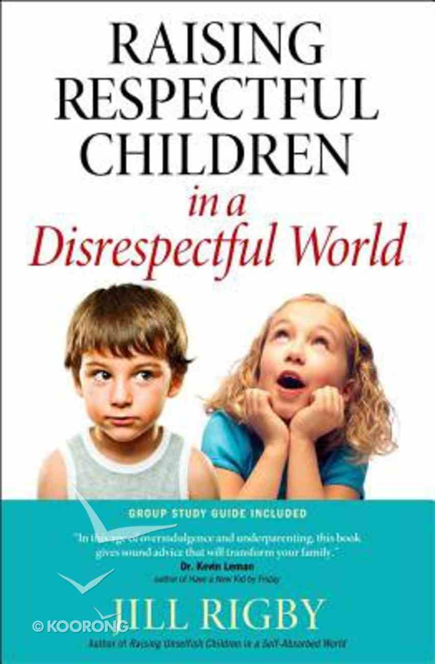 Raising Respectful Children in a Disrespectful World Paperback