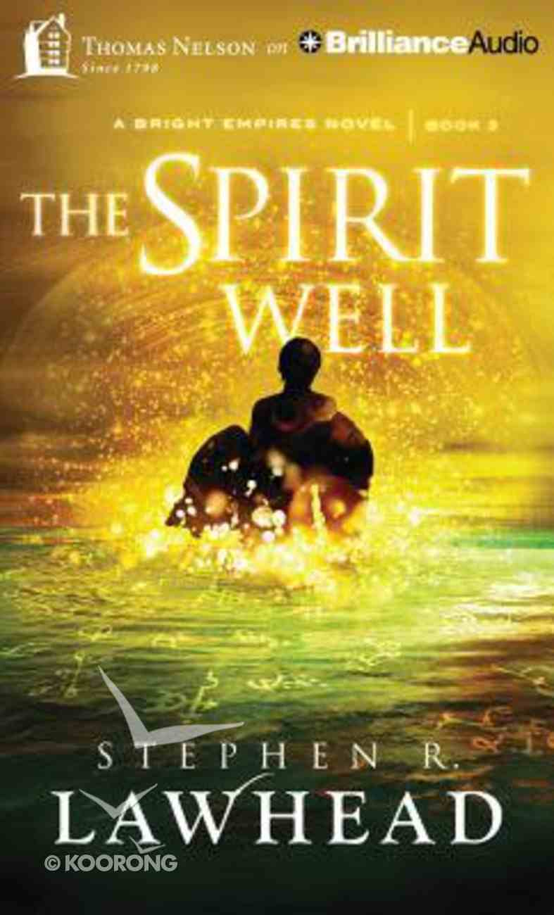The Spirit Well (Unabridged, 10 CDS) (#03 in Bright Empires Audio Series) CD