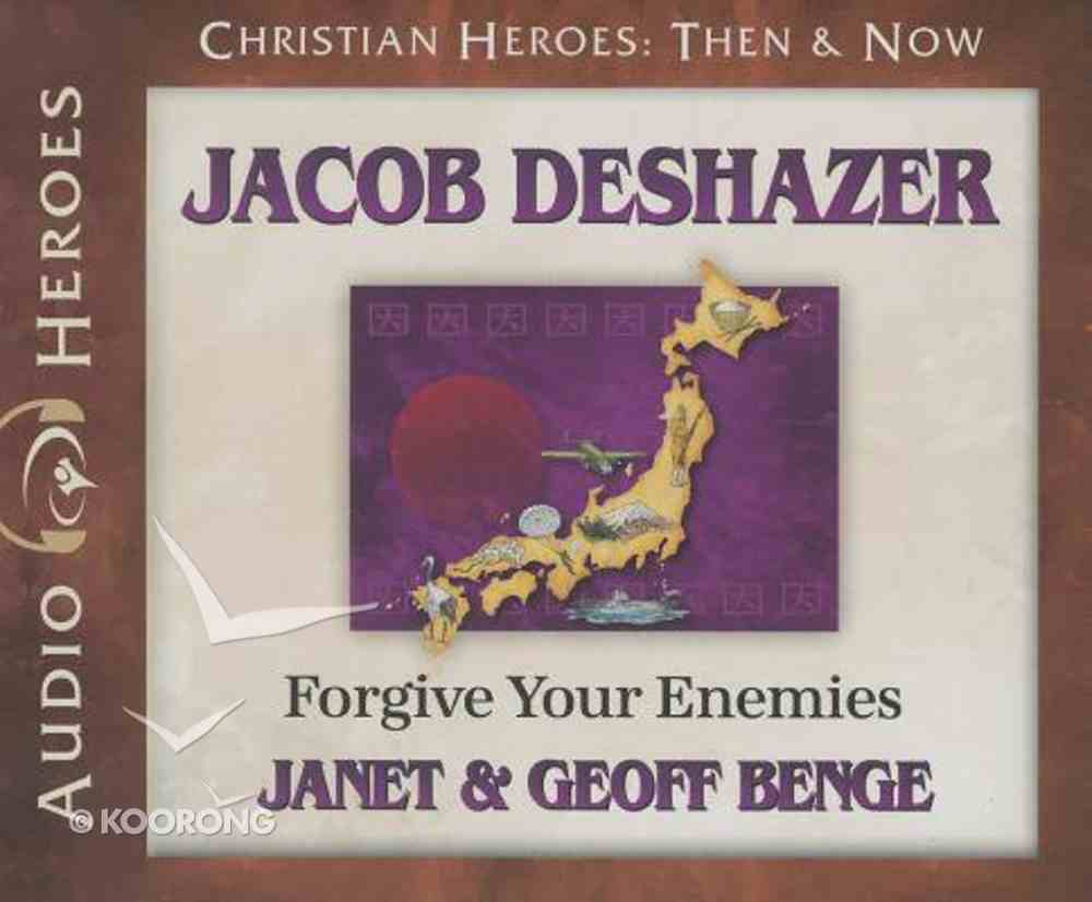 Jacob Deshazer - Forgive Your Enemies (Unabridged, 4 CDS) (Christian Heroes Then & Now Audio Series) CD