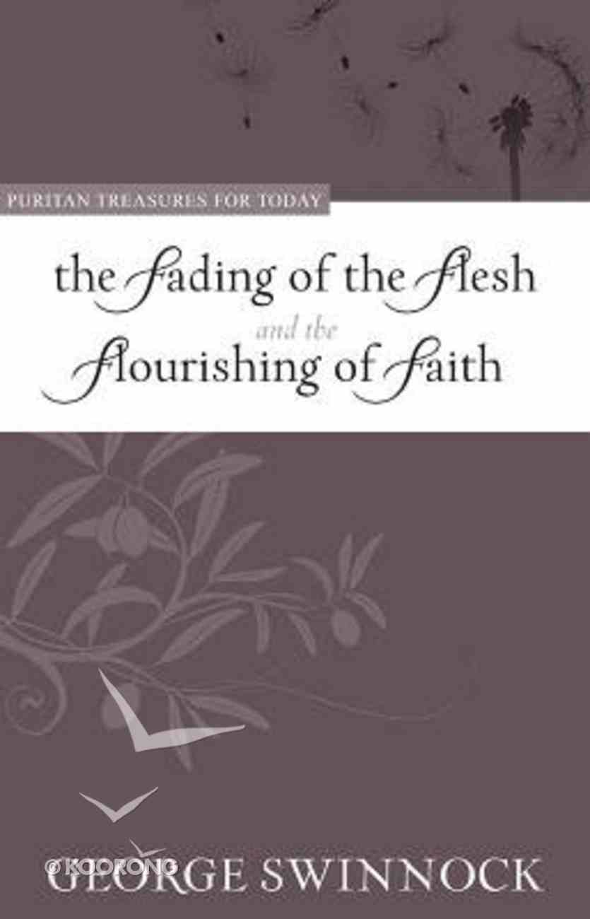 The Fading of the Flesh Flourishing of Faith (Puritan Treasures For Today Series) Paperback