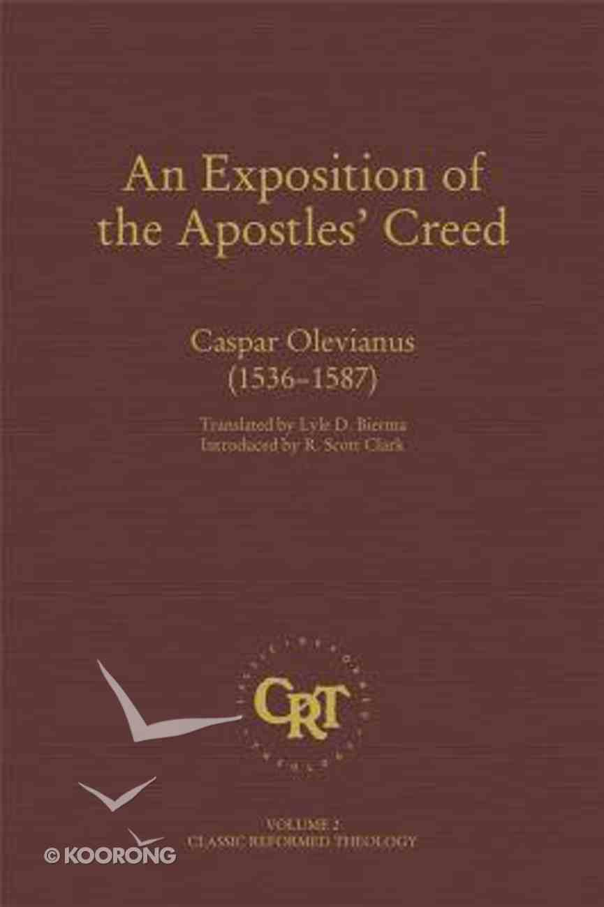 An Exposition of the Apostles Creed - Casper Olevianus (1536-1587) (#02 in Classic Reformed Theology Series) Hardback