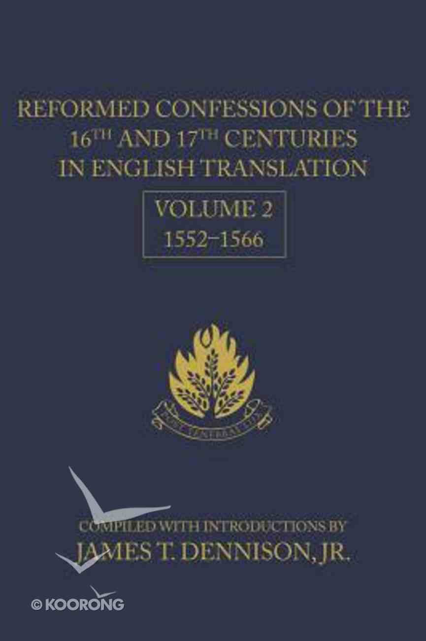 Reformed Confessions of the 16Th and 17Th Centuries #02 1552-1566 Hardback