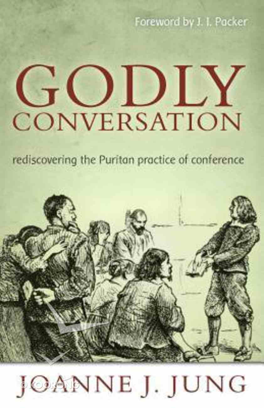 Godly Conversation: Rediscovering the Puritan Practice of Conference Paperback