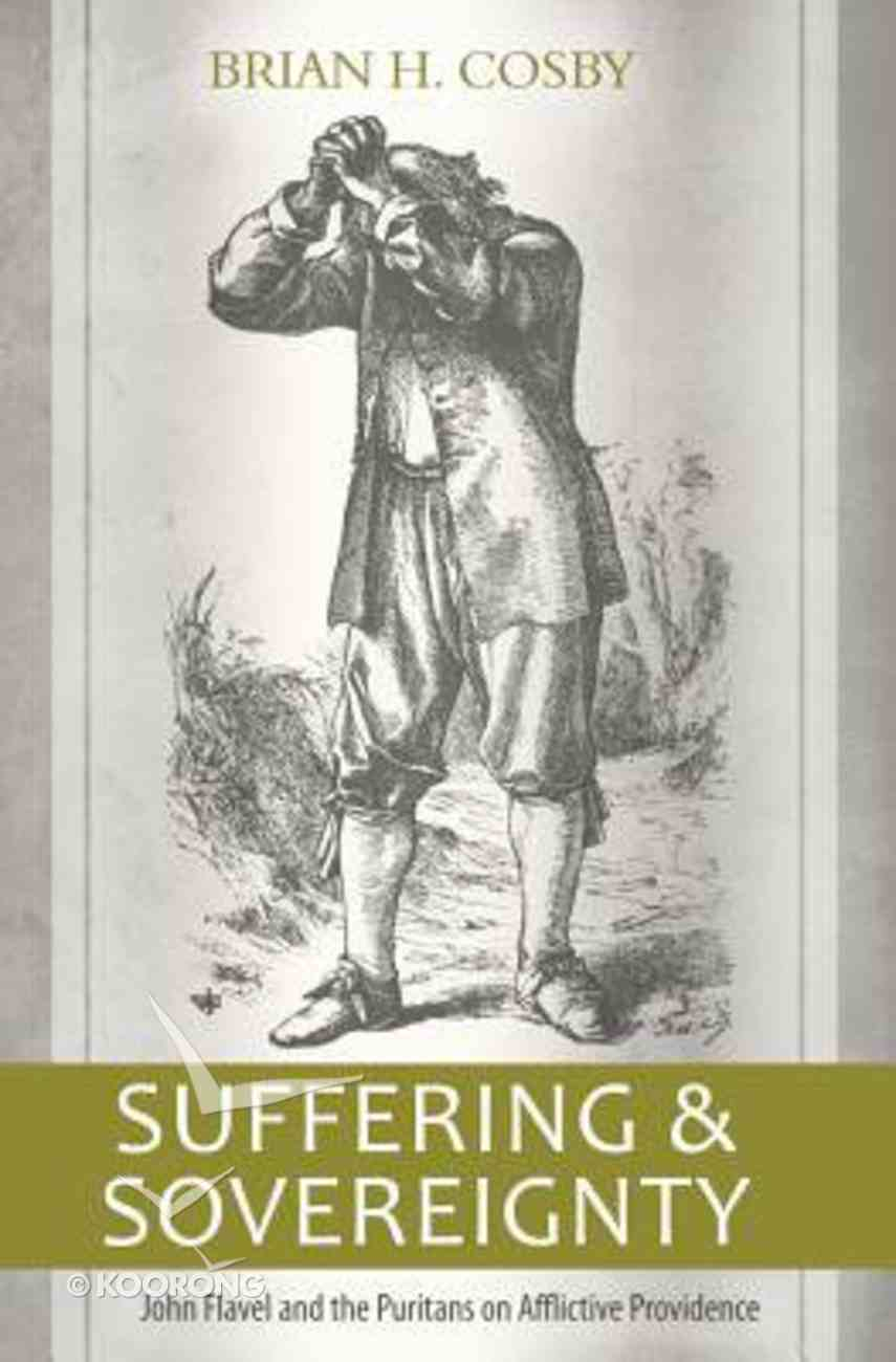 Suffering and Sovereignty: John Flavel and the Puritans on Afflictive Providence Paperback