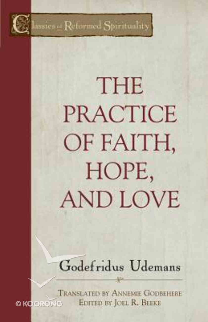 The Practice of Faith, Hope and Love (Classics Of Reformed Spirituality Series) Paperback