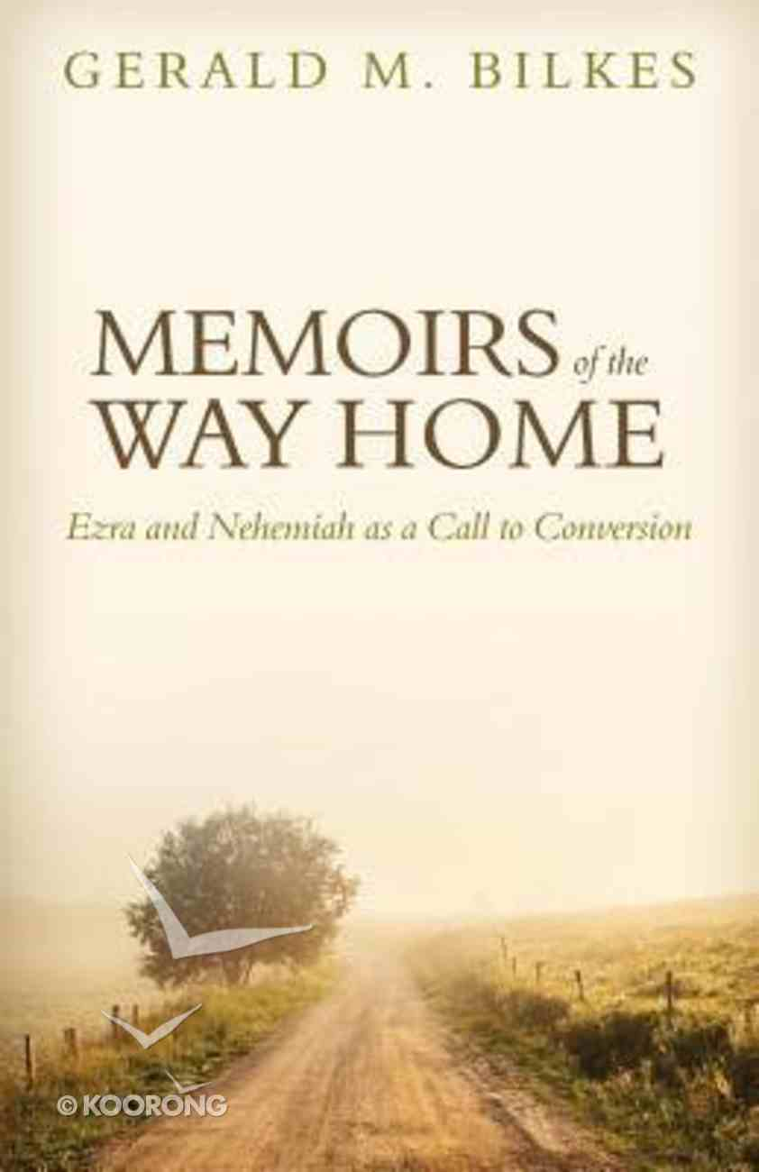 Memoirs of the Way Home: Ezra and Nehemiah as a Call to Conversion Paperback