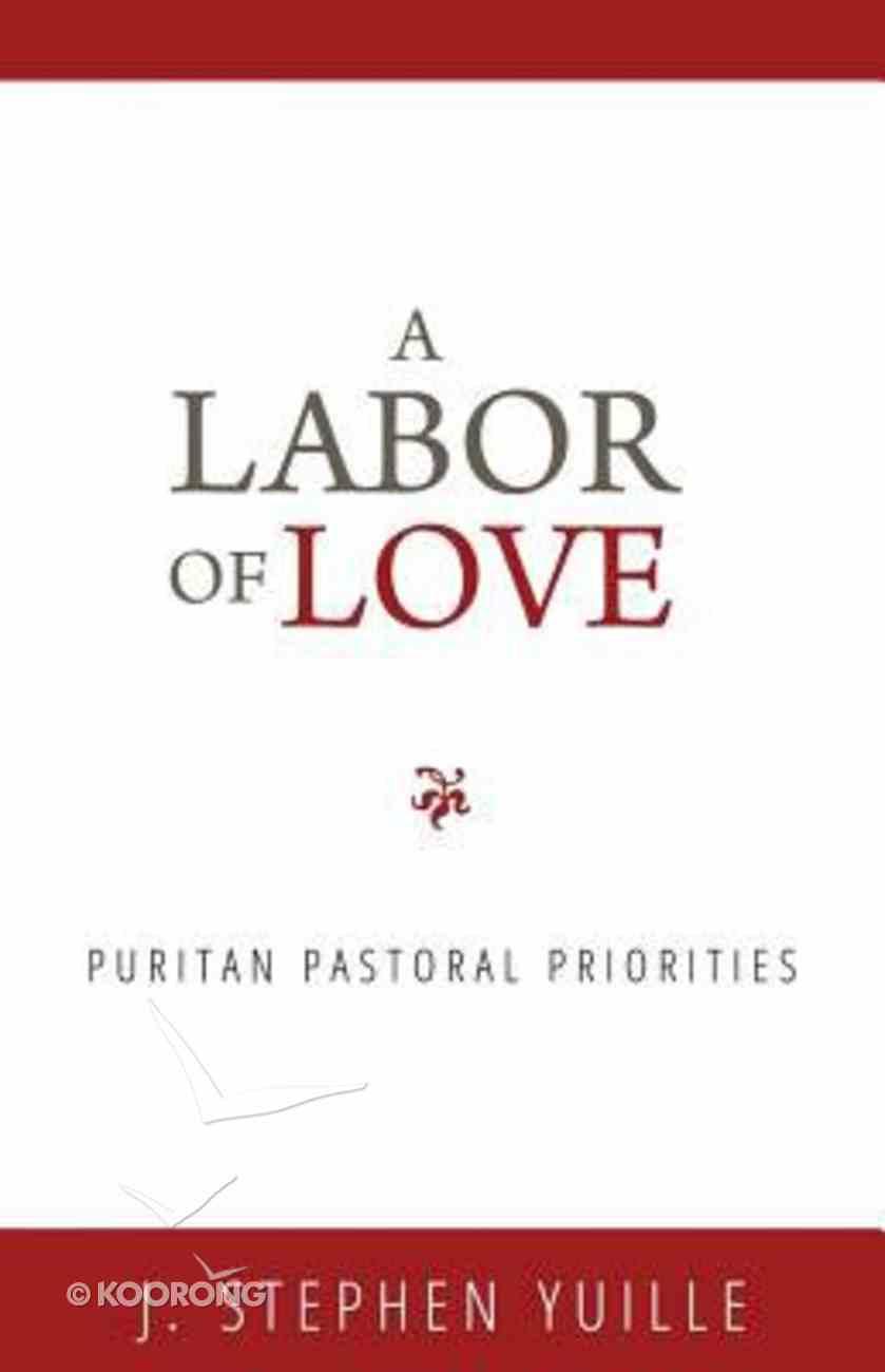 A Labor of Love: Puritan Pastoral Priorities Paperback