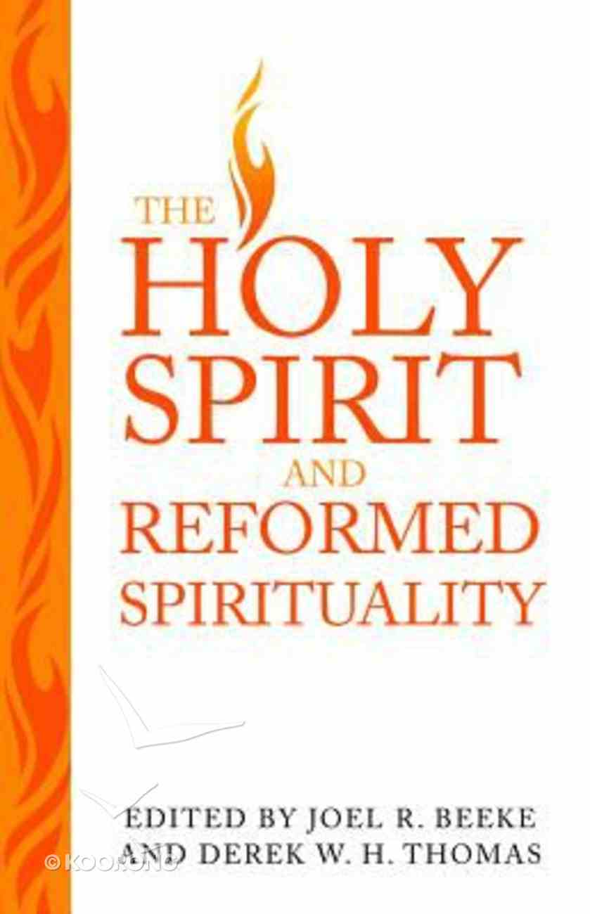The Holy Spirit and Reformed Spirituality: A Tribute to Geoffrey Thomas Paperback