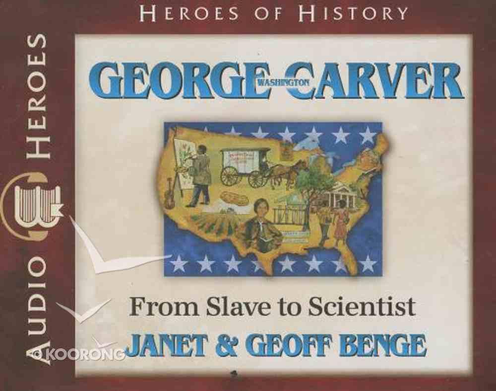 George Washington Carver - From Slave to Scientist (Unabridged, 4 CDS) (Heroes Of History Series) CD