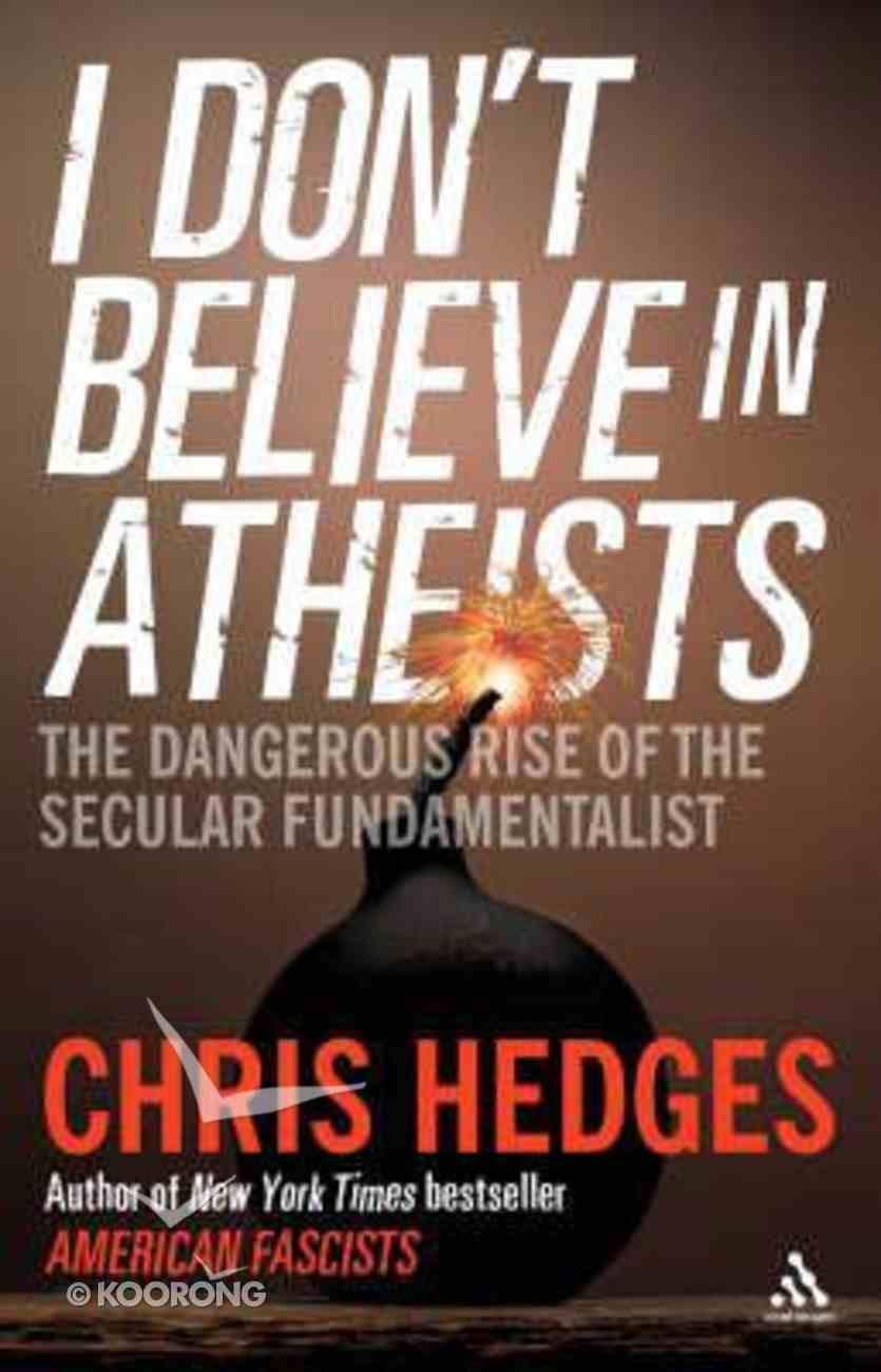 I Don't Believe in Atheists Hardback