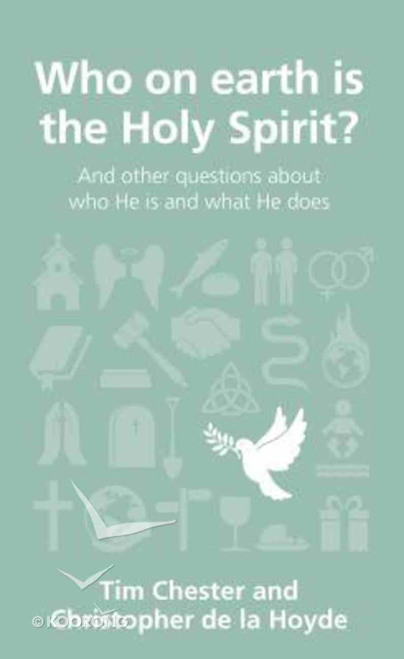 Who on Earth is the Holy Spirit?: And Other Questions About Who He is and What He Does (Questions Christian Ask Series) Paperback
