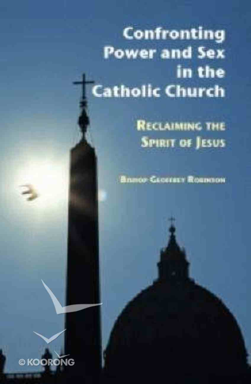 Confronting Power and Sex in the Catholic Church Paperback