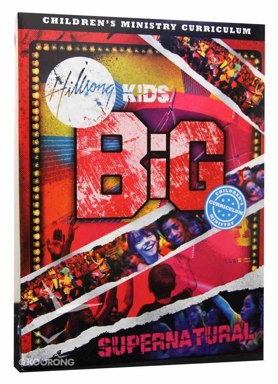 Supernatural (Pack) (Hillsong Kids Big Curriculum Series) Pack