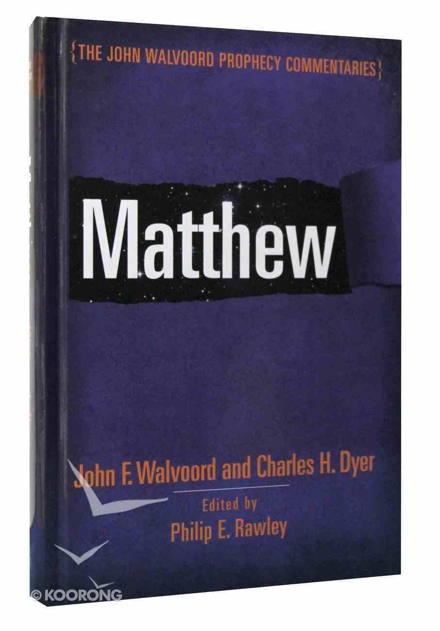 Matthew (John Walvoord Prophecy Commentaries Series) Hardback