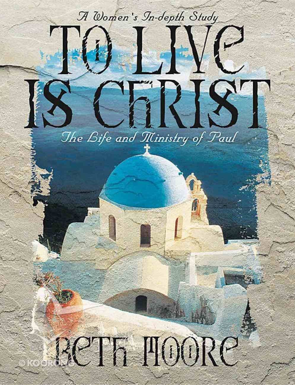 To Live is Christ : The Life and Minsitry of Paul (Member Book) (Beth Moore Bible Study Series) Paperback