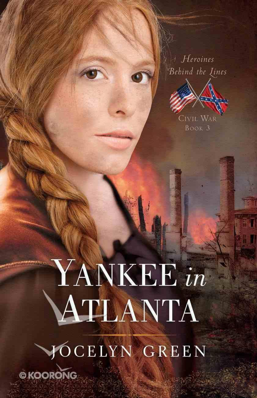 Yankee in Atlanta (#03 in Heroines Behind The Lines Series) Paperback