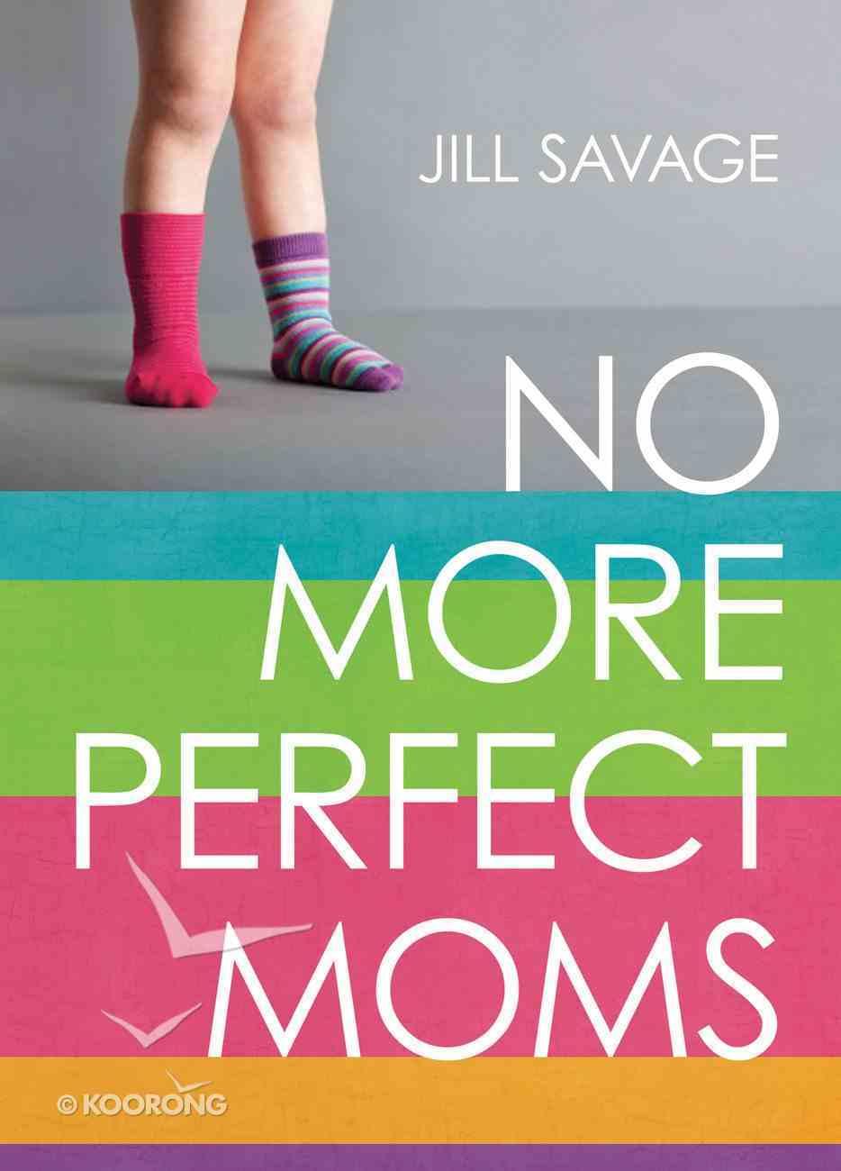 No More Perfect Moms Paperback