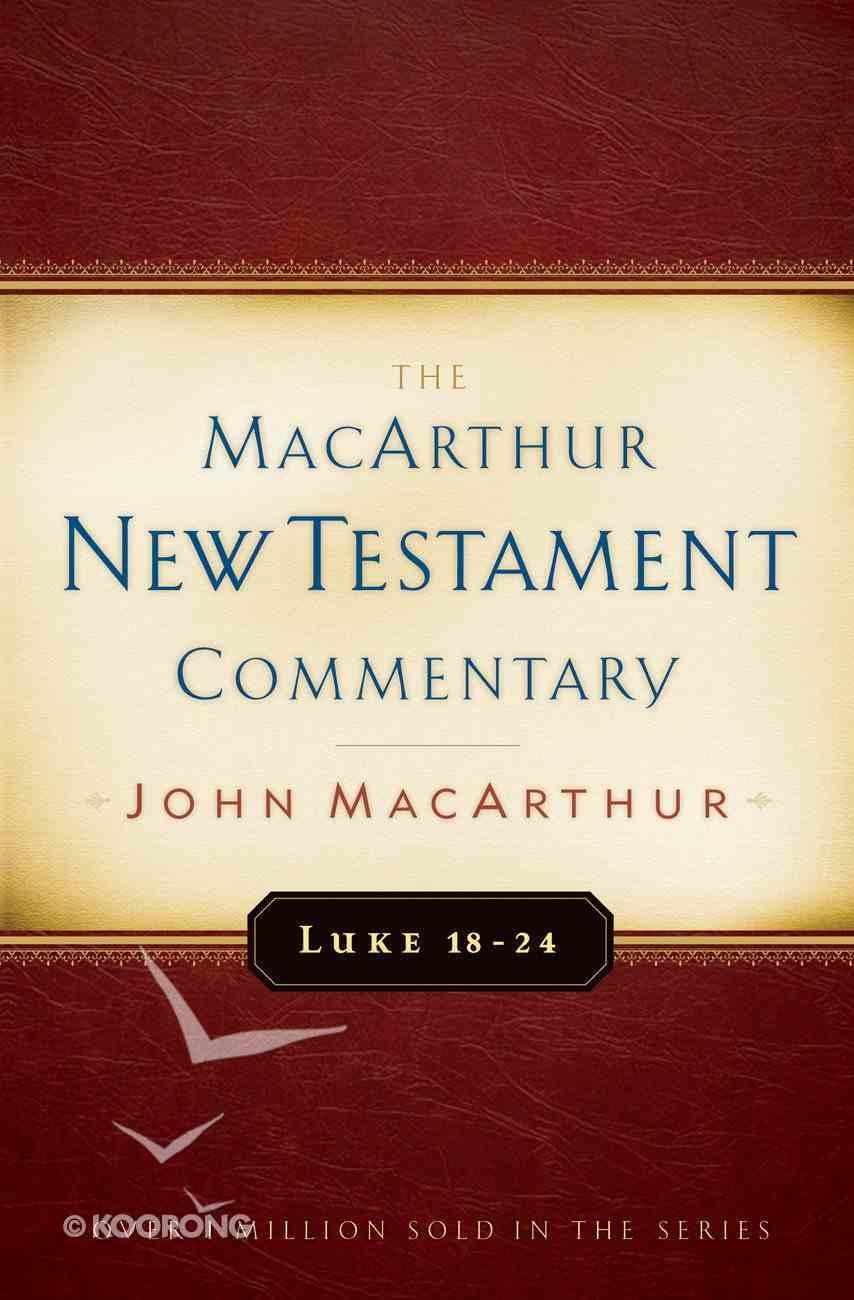 Luke 18-24 (Macarthur New Testament Commentary Series) Hardback