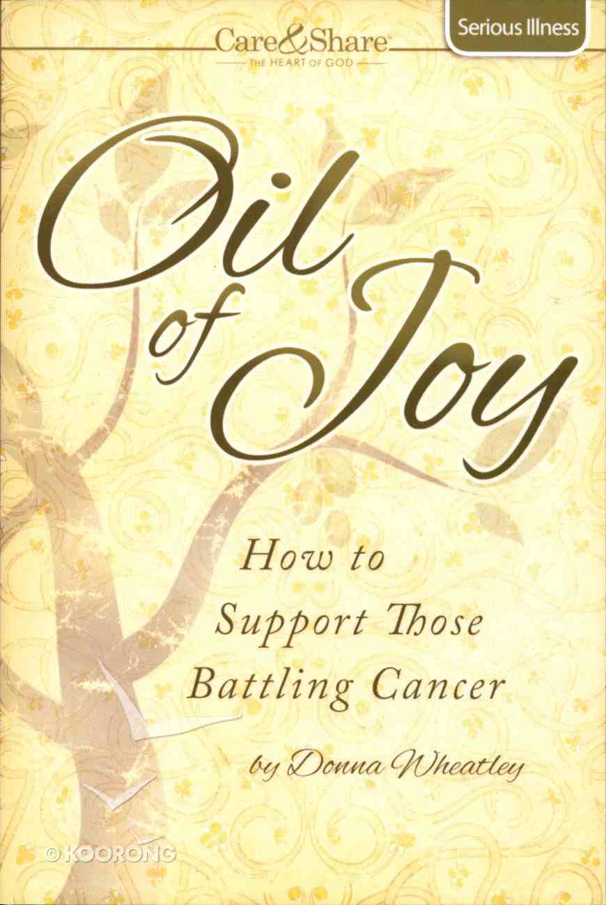 Care & Share: Oil of Joy (Serious Illness) (Care & Share The Heart Of God Series) Booklet