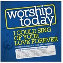 Album Image for Worship Today: I Could Sing of Your Love Forever - DISC 1