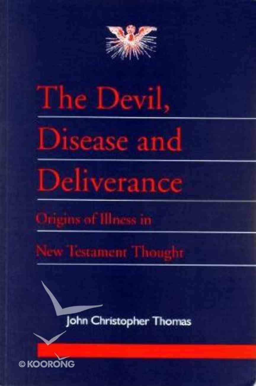 The Devil Disease and Deliverance: Origins of Illness in New Testament Thought (Journal Of Pentecostal Theology Supplement Series) Paperback