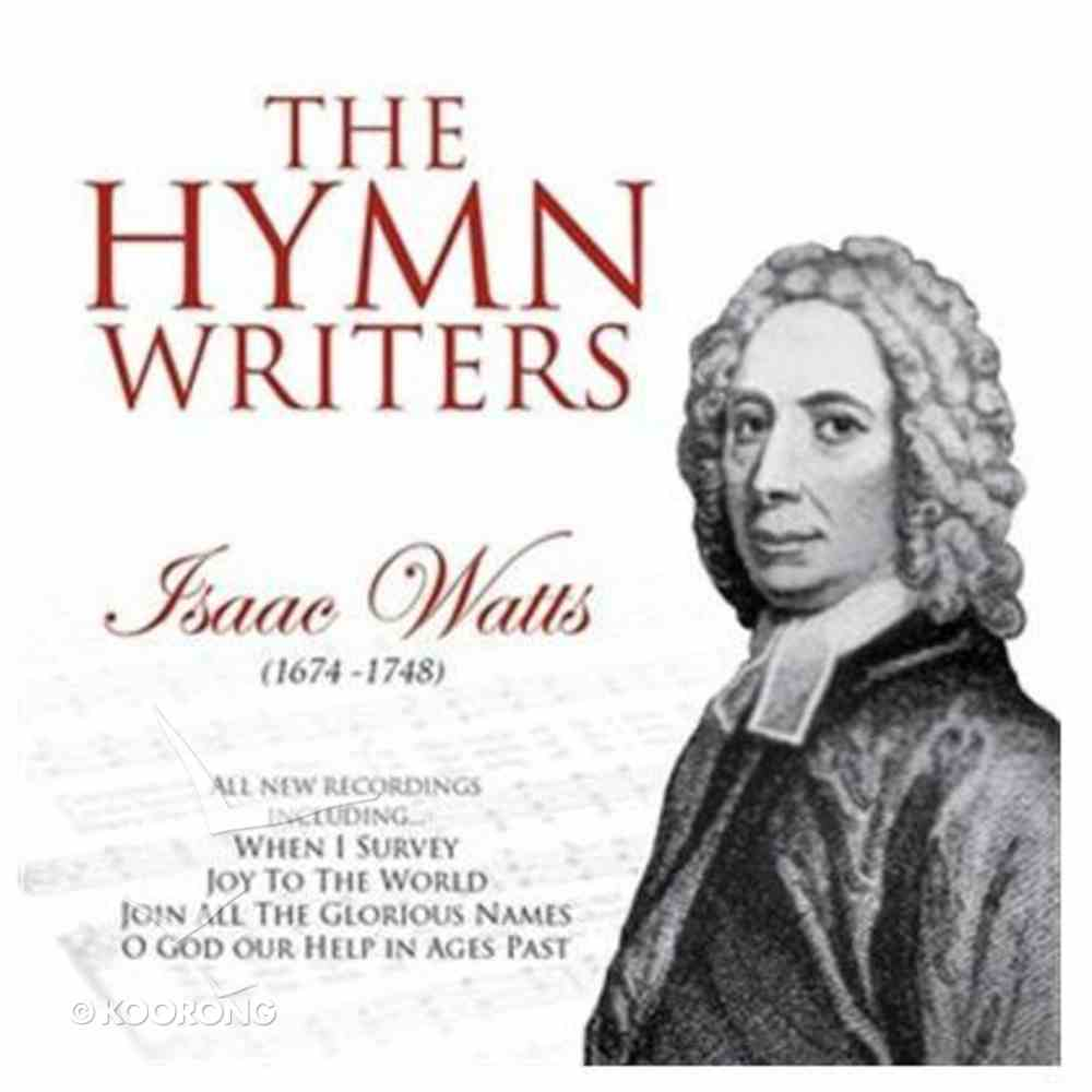 The Hymnwriters: Isaac Watts CD