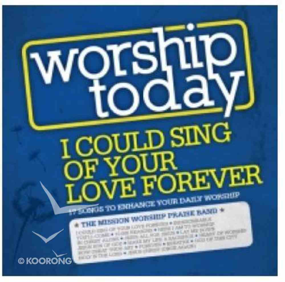 Worship Today: I Could Sing of Your Love Forever CD